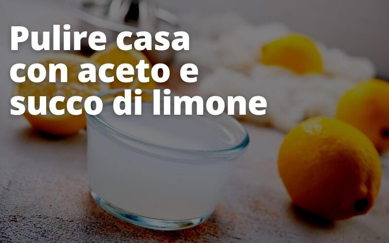 Pulire casa con aceto e succo di limone