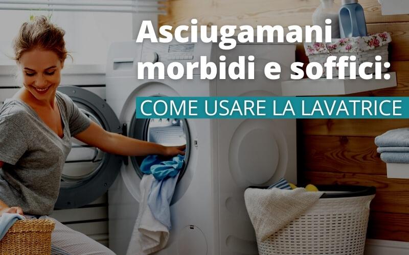 Asciugamani morbidi e soffici: come usare la lavatrice