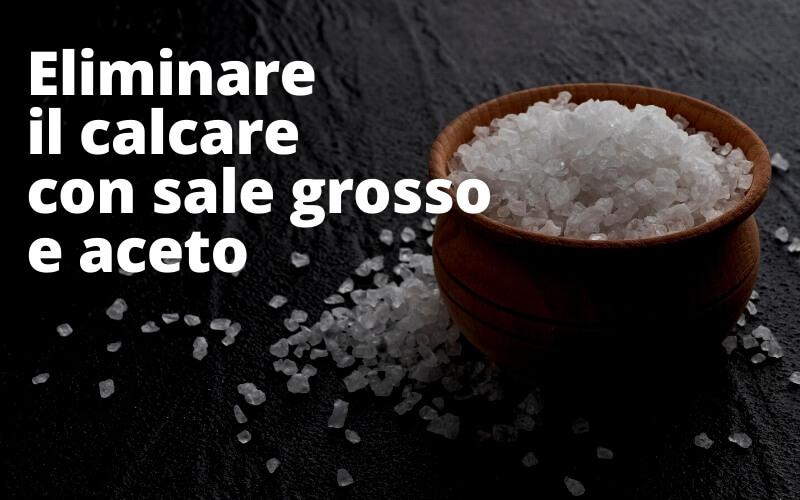 Eliminare il calcare con sale grosso e aceto bianco
