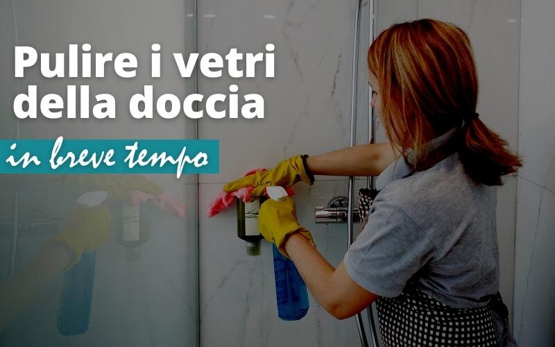 Pulire in breve tempo i vetri della doccia