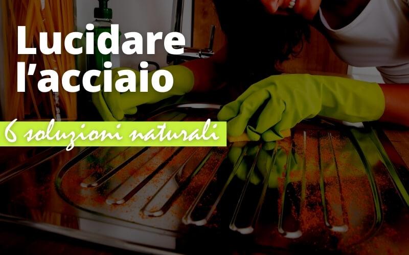 Lucidare l'acciaio con prodotti naturali