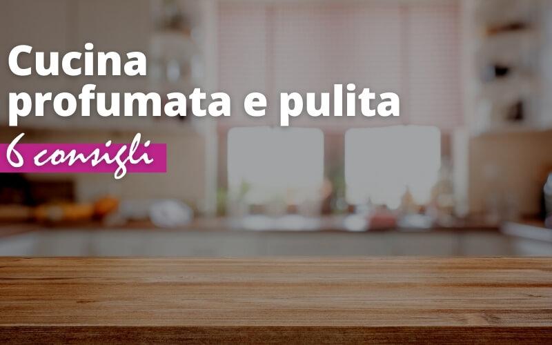 6 consigli per una cucina profumata e pulita