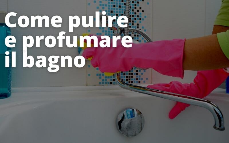 pulire e profumare il bagno