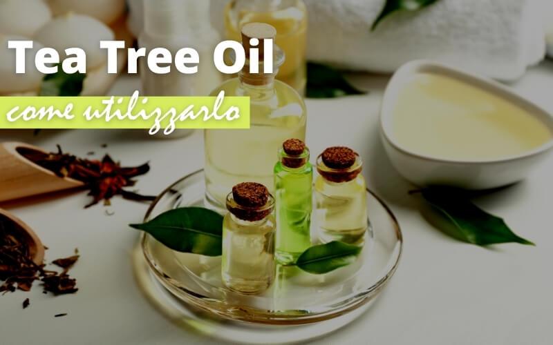 Olio di Tea Tree: utilizzi