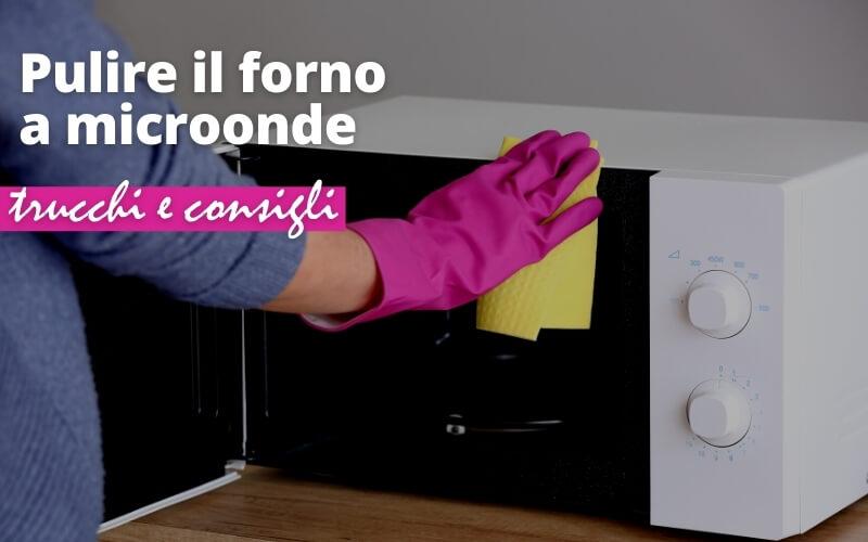 Pulire il forno a microonde: trucchi e consigli