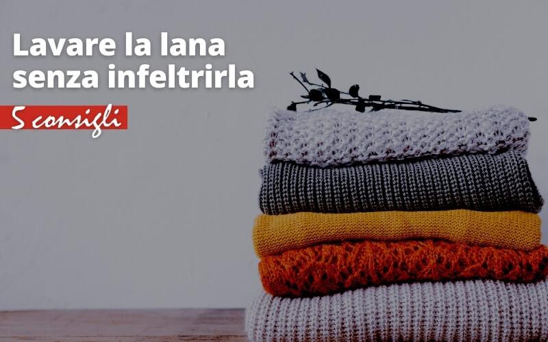 come lavare la lana senza infeltrirla